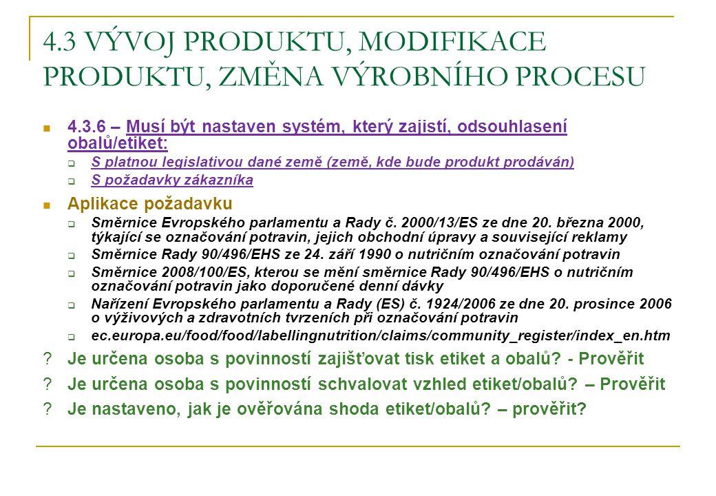 4.3 VÝVOJ PRODUKTU, MODIFIKACE PRODUKTU, ZMĚNA VÝROBNÍHO PROCESU 4.3.6 – Musí být nastaven systém, který zajistí, odsouhlasení obalů/etiket:  S platn
