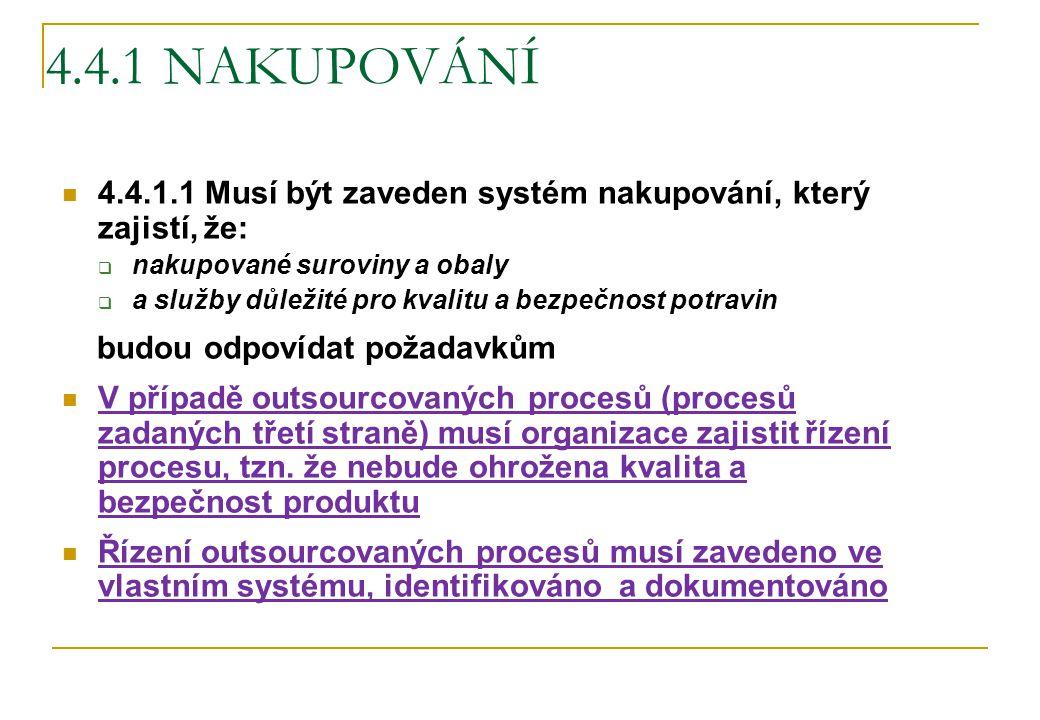 4.4.1 NAKUPOVÁNÍ 4.4.1.1 Musí být zaveden systém nakupování, který zajistí, že:  nakupované suroviny a obaly  a služby důležité pro kvalitu a bezpeč