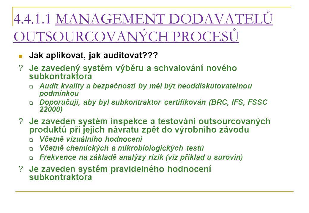 4.4.1.1 MANAGEMENT DODAVATELŮ OUTSOURCOVANÝCH PROCESŮ Jak aplikovat, jak auditovat??? ?Je zavedený systém výběru a schvalování nového subkontraktora 