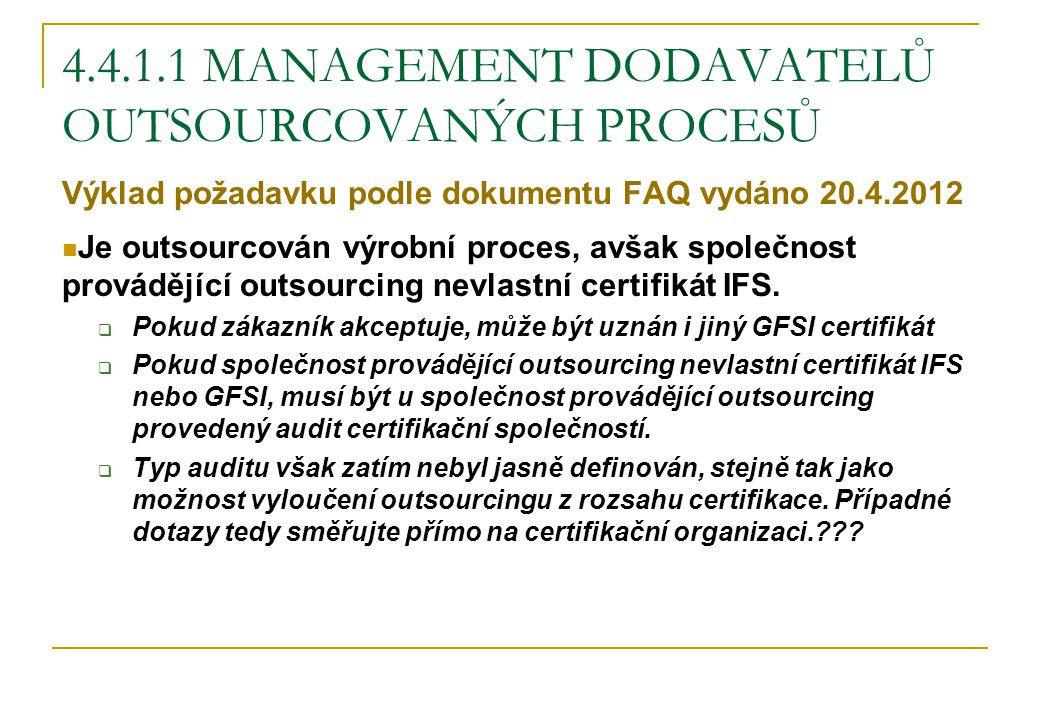 4.4.1.1 MANAGEMENT DODAVATELŮ OUTSOURCOVANÝCH PROCESŮ Výklad požadavku podle dokumentu FAQ vydáno 20.4.2012 Je outsourcován výrobní proces, avšak spol