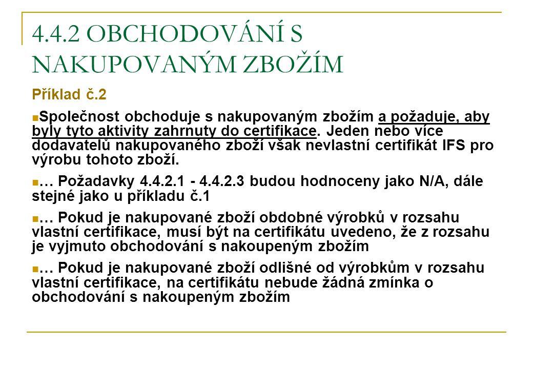 4.4.2 OBCHODOVÁNÍ S NAKUPOVANÝM ZBOŽÍM Příklad č.2 Společnost obchoduje s nakupovaným zbožím a požaduje, aby byly tyto aktivity zahrnuty do certifikac