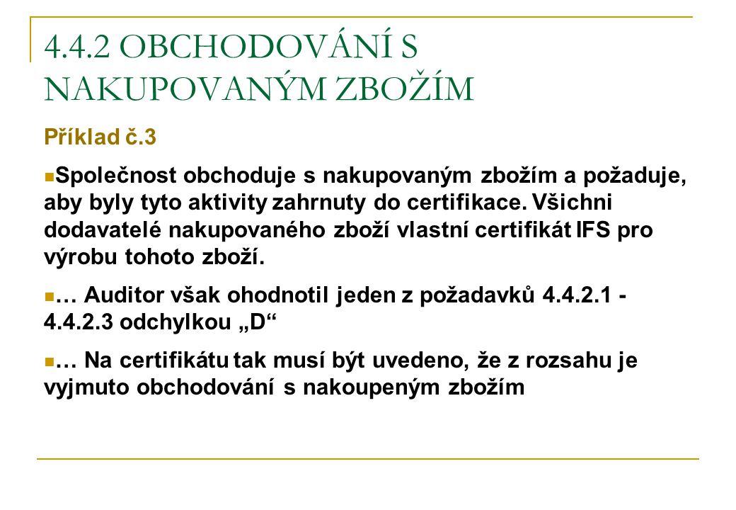 4.4.2 OBCHODOVÁNÍ S NAKUPOVANÝM ZBOŽÍM Příklad č.3 Společnost obchoduje s nakupovaným zbožím a požaduje, aby byly tyto aktivity zahrnuty do certifikac