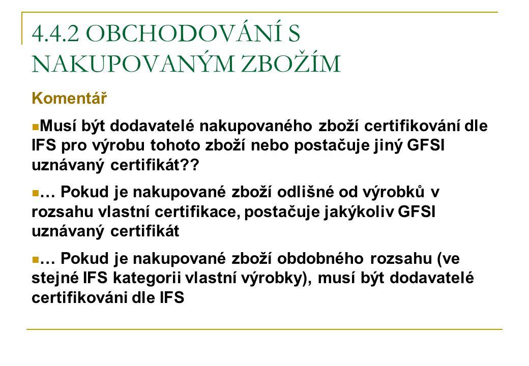 4.4.2 OBCHODOVÁNÍ S NAKUPOVANÝM ZBOŽÍM Komentář Musí být dodavatelé nakupovaného zboží certifikování dle IFS pro výrobu tohoto zboží nebo postačuje ji