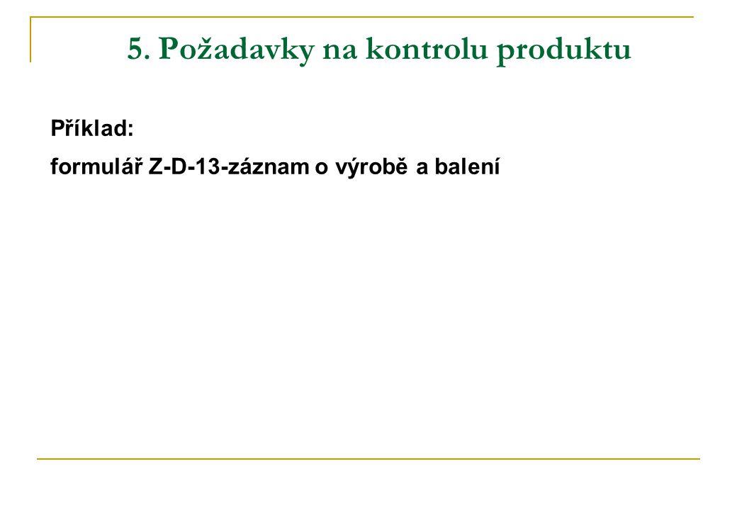 5. Požadavky na kontrolu produktu Příklad: formulář Z-D-13-záznam o výrobě a balení