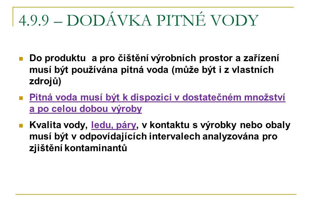 4.9.9 – DODÁVKA PITNÉ VODY Do produktu a pro čištění výrobních prostor a zařízení musí být používána pitná voda (může být i z vlastních zdrojů) Pitná