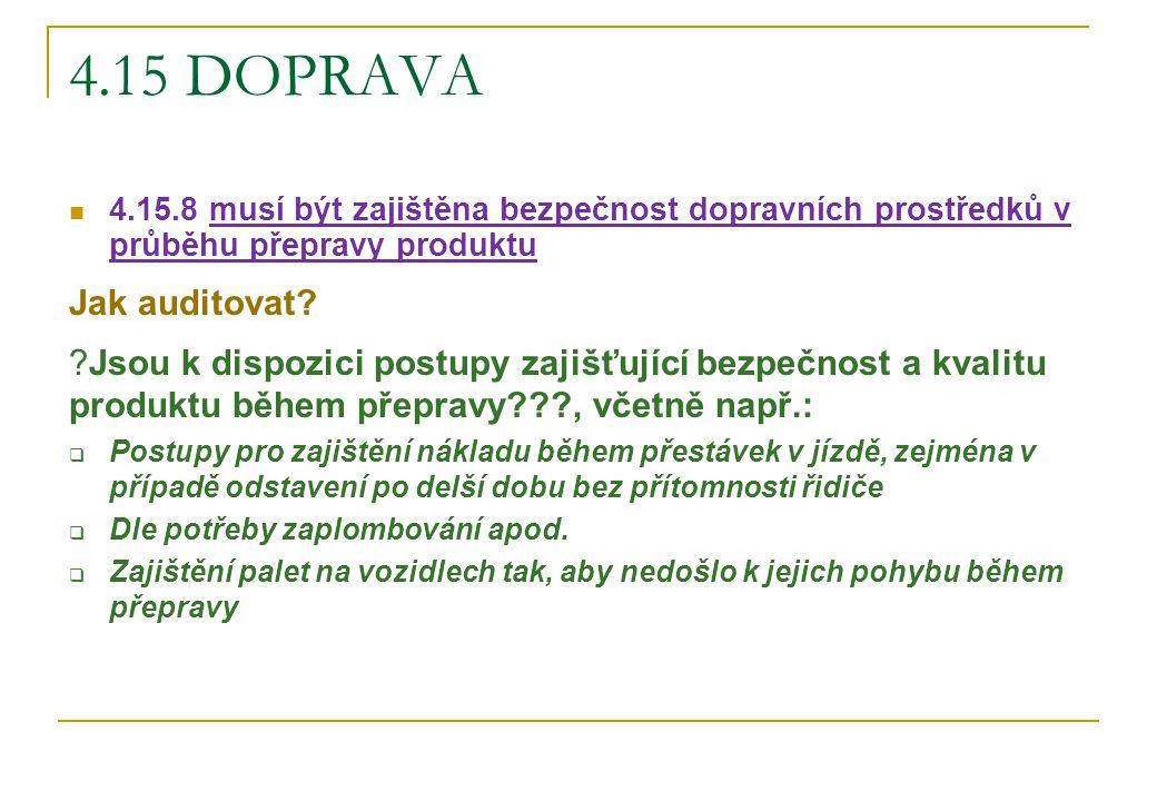 4.15 DOPRAVA 4.15.8 musí být zajištěna bezpečnost dopravních prostředků v průběhu přepravy produktu Jak auditovat? ?Jsou k dispozici postupy zajišťují