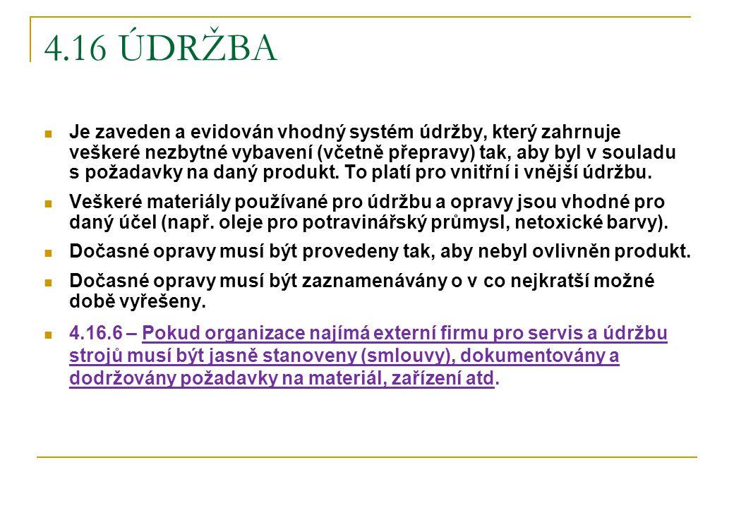 4.16 ÚDRŽBA Je zaveden a evidován vhodný systém údržby, který zahrnuje veškeré nezbytné vybavení (včetně přepravy) tak, aby byl v souladu s požadavky