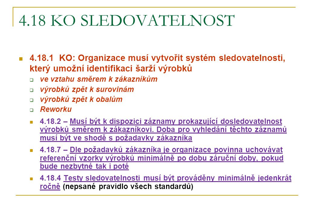 4.18 KO SLEDOVATELNOST 4.18.1 KO: Organizace musí vytvořit systém sledovatelnosti, který umožní identifikaci šarží výrobků  ve vztahu směrem k zákazn