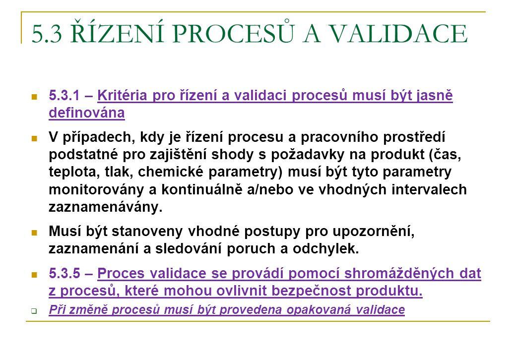5.3 ŘÍZENÍ PROCESŮ A VALIDACE 5.3.1 – Kritéria pro řízení a validaci procesů musí být jasně definována V případech, kdy je řízení procesu a pracovního