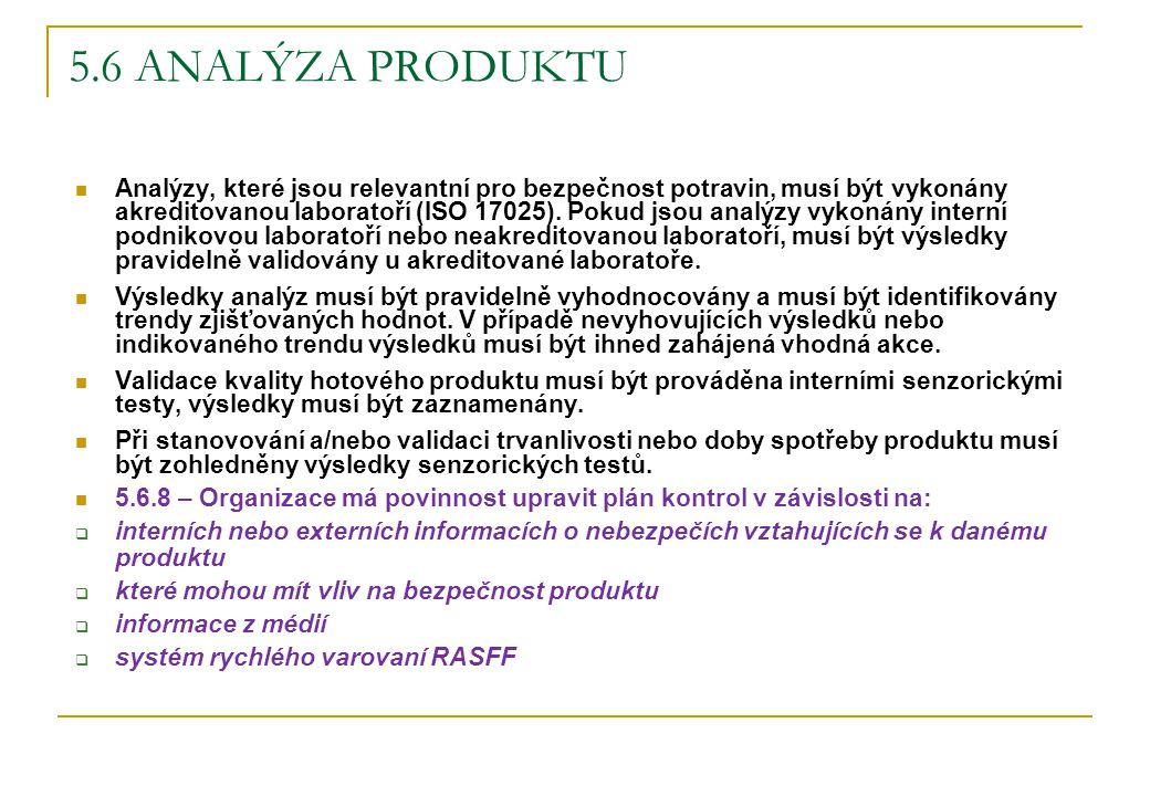 5.6 ANALÝZA PRODUKTU Analýzy, které jsou relevantní pro bezpečnost potravin, musí být vykonány akreditovanou laboratoří (ISO 17025). Pokud jsou analýz