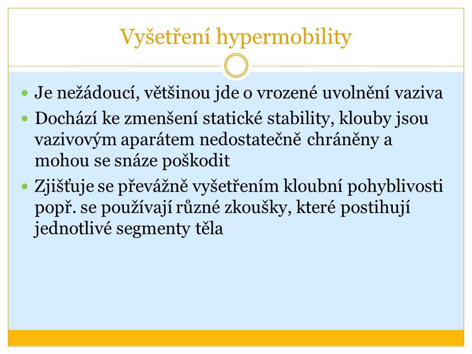 Vyšetření hypermobility Je nežádoucí, většinou jde o vrozené uvolnění vaziva Dochází ke zmenšení statické stability, klouby jsou vazivovým aparátem ne