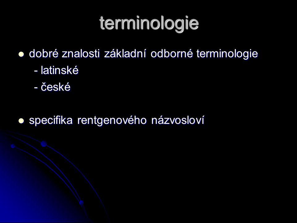 terminologie dobré znalosti základní odborné terminologie dobré znalosti základní odborné terminologie - latinské - latinské - české - české specifika