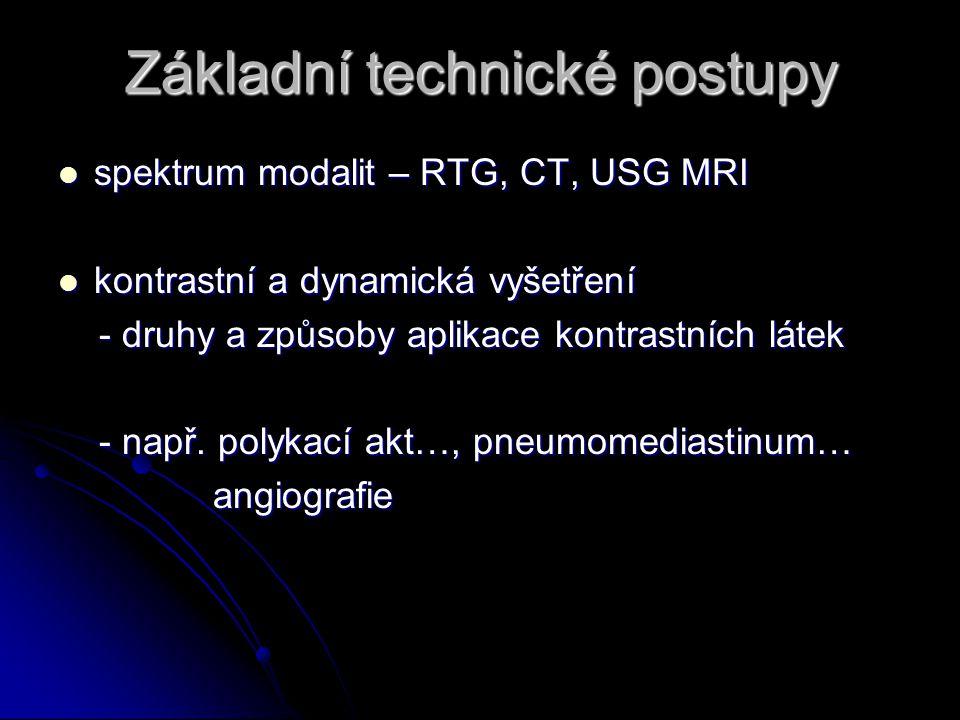 Základní technické postupy spektrum modalit – RTG, CT, USG MRI spektrum modalit – RTG, CT, USG MRI kontrastní a dynamická vyšetření kontrastní a dynamická vyšetření - druhy a způsoby aplikace kontrastních látek - druhy a způsoby aplikace kontrastních látek - např.
