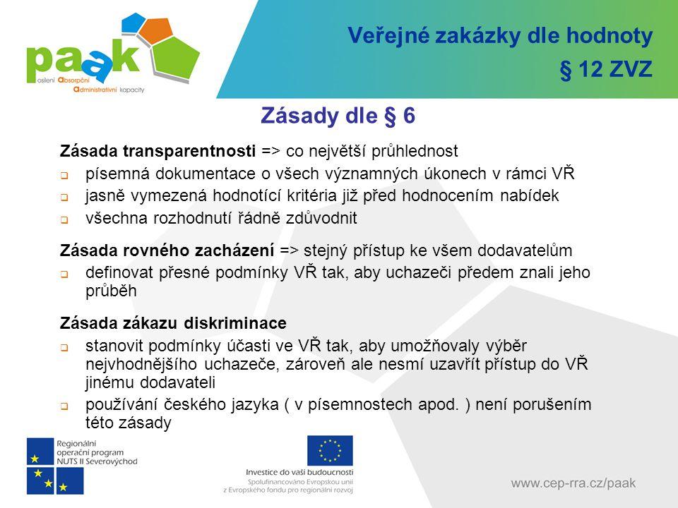 Veřejné zakázky dle hodnoty § 12 ZVZ Zásady dle § 6 Zásada transparentnosti => co největší průhlednost  písemná dokumentace o všech významných úkonec