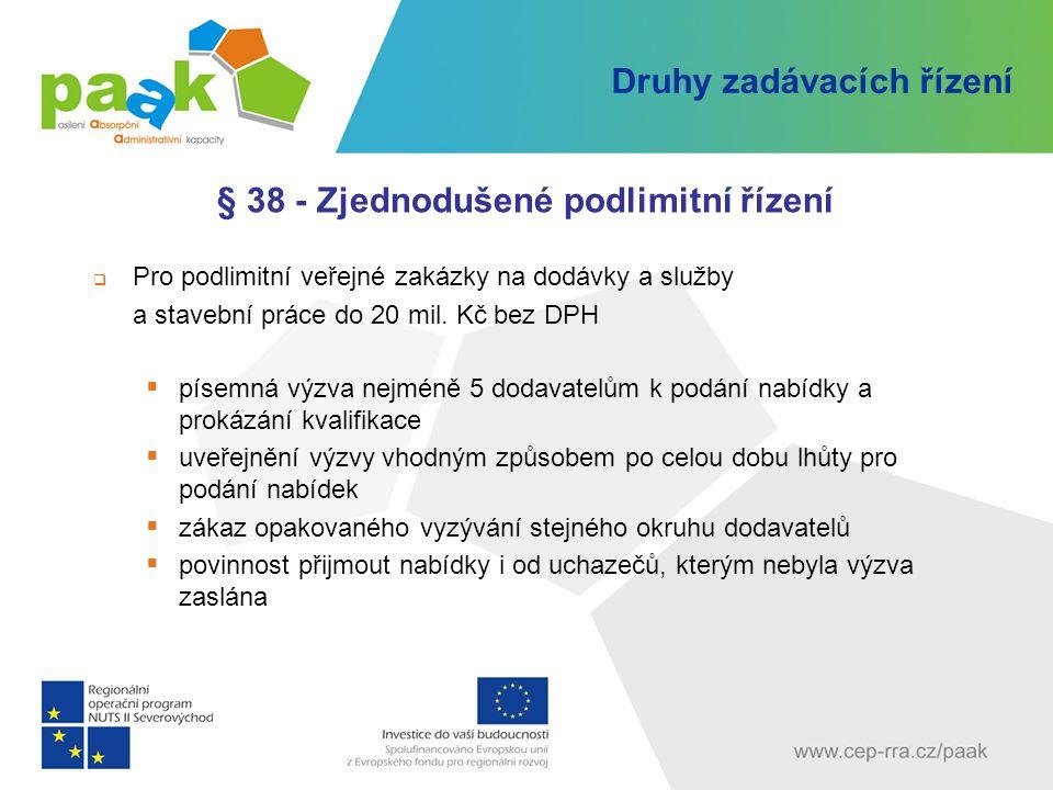 Druhy zadávacích řízení § 38 - Zjednodušené podlimitní řízení  Pro podlimitní veřejné zakázky na dodávky a služby a stavební práce do 20 mil. Kč bez