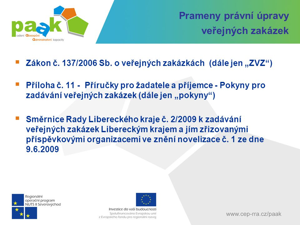 """Prameny právní úpravy veřejných zakázek  Zákon č. 137/2006 Sb. o veřejných zakázkách (dále jen """"ZVZ"""")  Příloha č. 11 - Příručky pro žadatele a příje"""