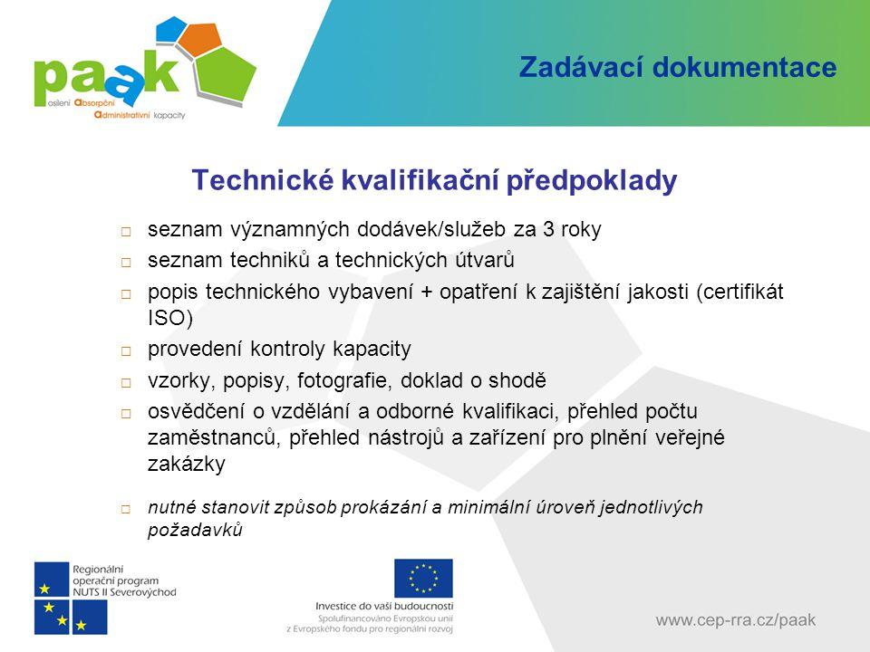 Zadávací dokumentace Technické kvalifikační předpoklady  seznam významných dodávek/služeb za 3 roky  seznam techniků a technických útvarů  popis te