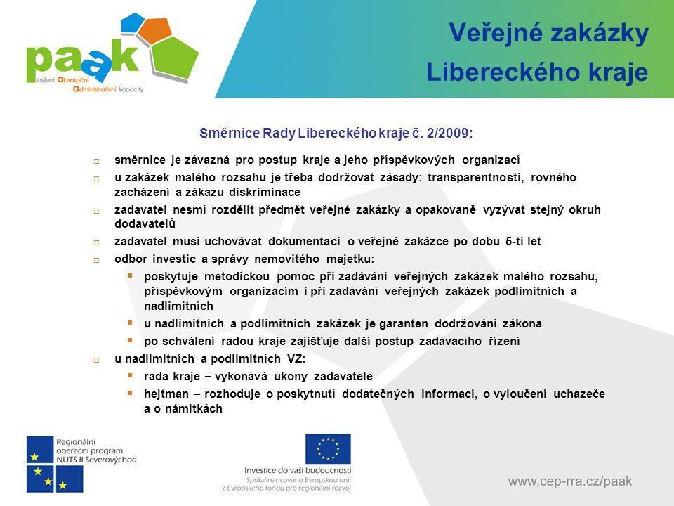 Veřejné zakázky Libereckého kraje Směrnice Rady Libereckého kraje č. 2/2009:  směrnice je závazná pro postup kraje a jeho příspěvkových organizací 