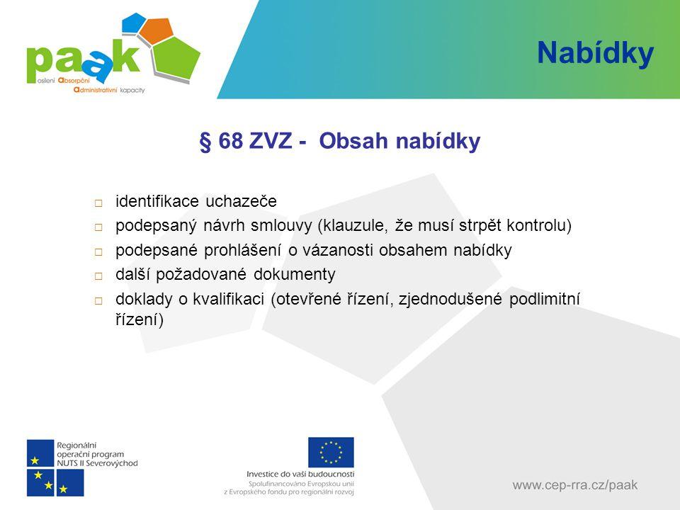 Nabídky § 68 ZVZ - Obsah nabídky  identifikace uchazeče  podepsaný návrh smlouvy (klauzule, že musí strpět kontrolu)  podepsané prohlášení o vázano