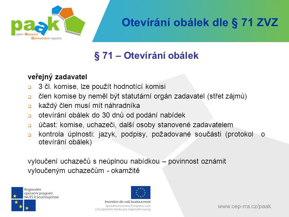 Otevírání obálek dle § 71 ZVZ § 71 – Otevírání obálek veřejný zadavatel  3 čl. komise, lze použít hodnotící komisi  člen komise by neměl být statutá