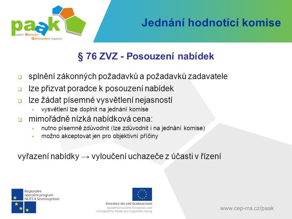 Jednání hodnotící komise § 76 ZVZ - Posouzení nabídek  splnění zákonných požadavků a požadavků zadavatele  lze přizvat poradce k posouzení nabídek 