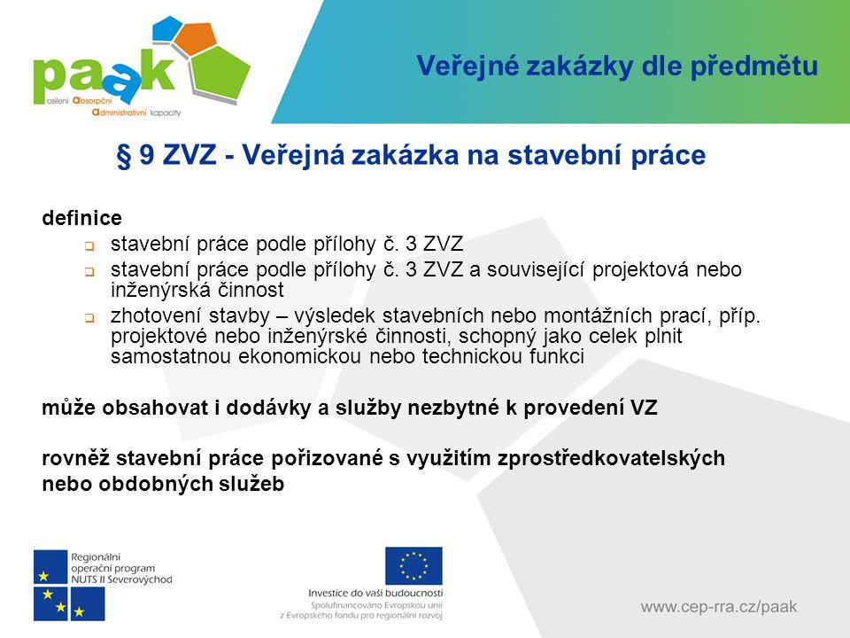 Veřejné zakázky dle předmětu § 9 ZVZ - Veřejná zakázka na stavební práce definice  stavební práce podle přílohy č. 3 ZVZ  stavební práce podle přílo