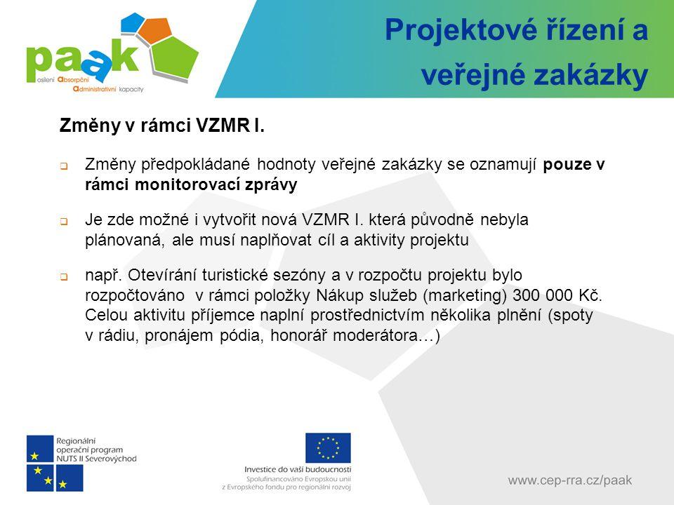 Projektové řízení a veřejné zakázky Změny v rámci VZMR I.  Změny předpokládané hodnoty veřejné zakázky se oznamují pouze v rámci monitorovací zprávy