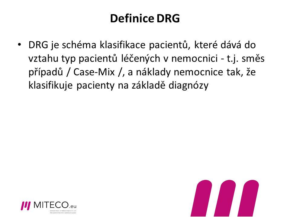 Definice DRG DRG je schéma klasifikace pacientů, které dává do vztahu typ pacientů léčených v nemocnici - t.j. směs případů / Case-Mix /, a náklady ne