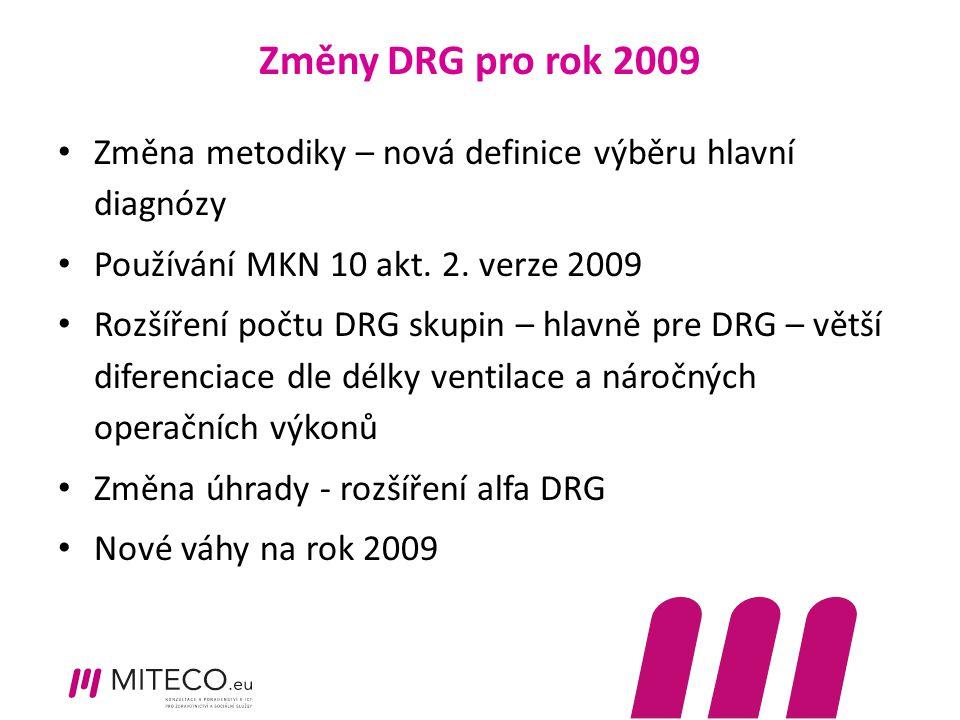 Změny DRG pro rok 2009 Změna metodiky – nová definice výběru hlavní diagnózy Používání MKN 10 akt. 2. verze 2009 Rozšíření počtu DRG skupin – hlavně p