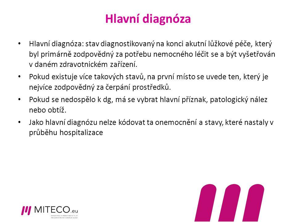 Hlavní diagnóza Hlavní diagnóza: stav diagnostikovaný na konci akutní lůžkové péče, který byl primárně zodpovědný za potřebu nemocného léčit se a být