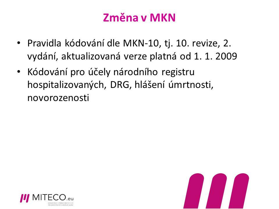 Změna v MKN Pravidla kódování dle MKN-10, tj. 10. revize, 2. vydání, aktualizovaná verze platná od 1. 1. 2009 Kódování pro účely národního registru ho