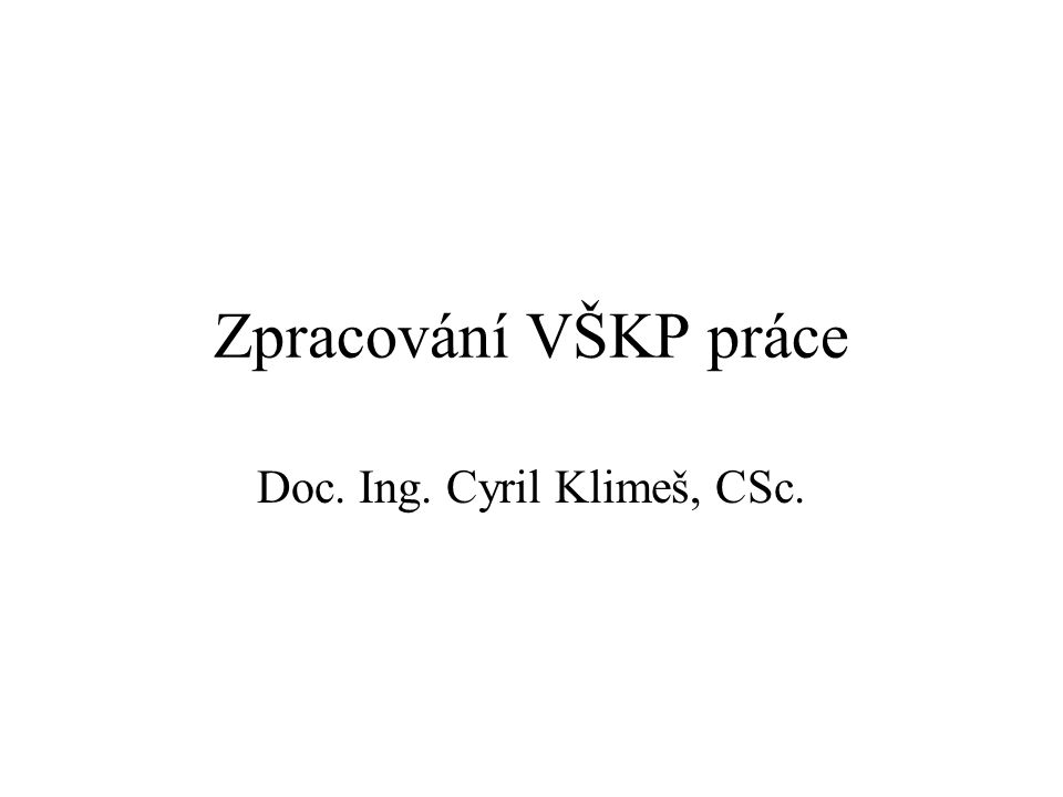 Zpracování VŠKP práce Doc. Ing. Cyril Klimeš, CSc.