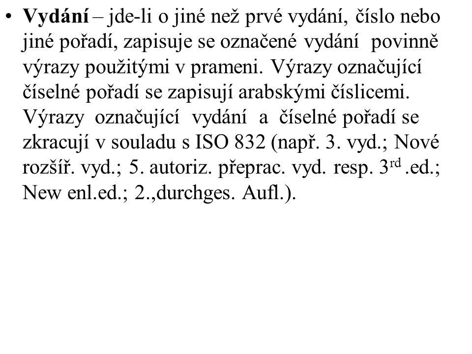 Vydání – jde-li o jiné než prvé vydání, číslo nebo jiné pořadí, zapisuje se označené vydání povinně výrazy použitými v prameni. Výrazy označující číse