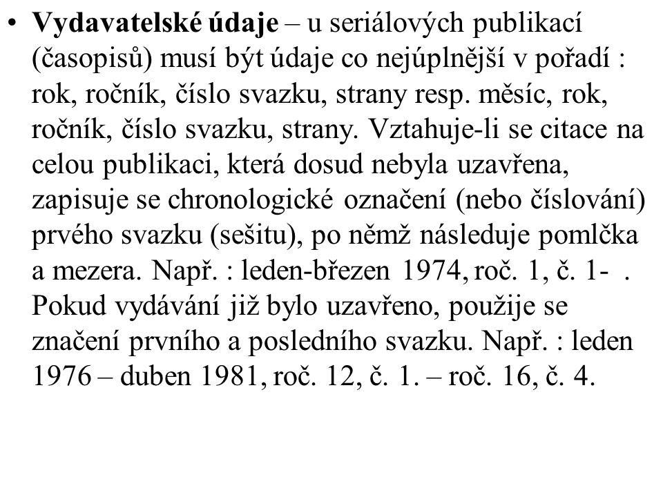 Vydavatelské údaje – u seriálových publikací (časopisů) musí být údaje co nejúplnější v pořadí : rok, ročník, číslo svazku, strany resp.