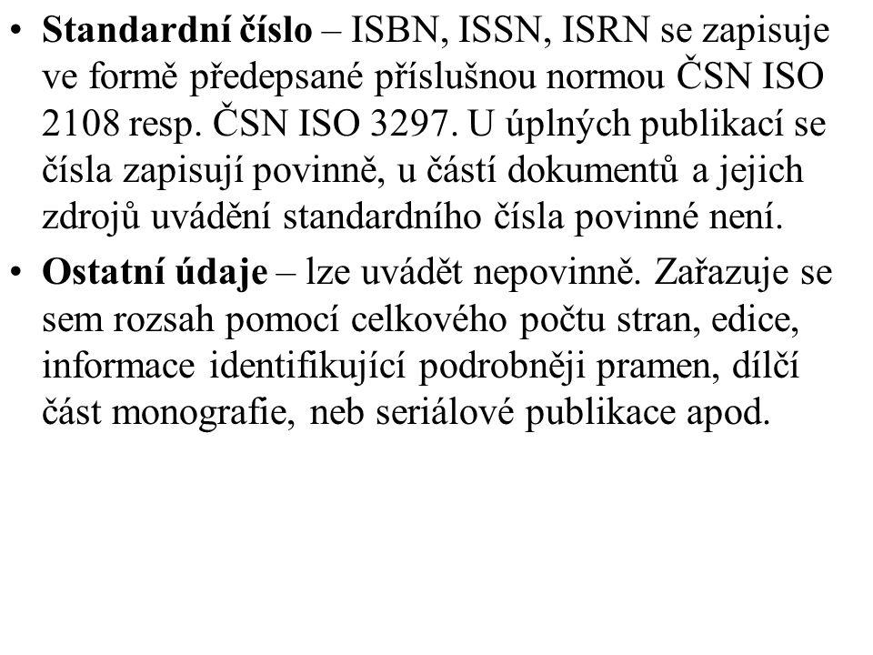 Standardní číslo – ISBN, ISSN, ISRN se zapisuje ve formě předepsané příslušnou normou ČSN ISO 2108 resp. ČSN ISO 3297. U úplných publikací se čísla za