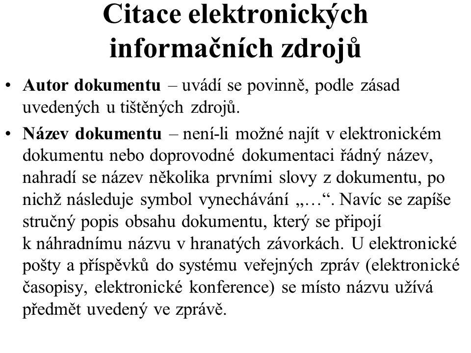 Citace elektronických informačních zdrojů Autor dokumentu – uvádí se povinně, podle zásad uvedených u tištěných zdrojů. Název dokumentu – není-li možn