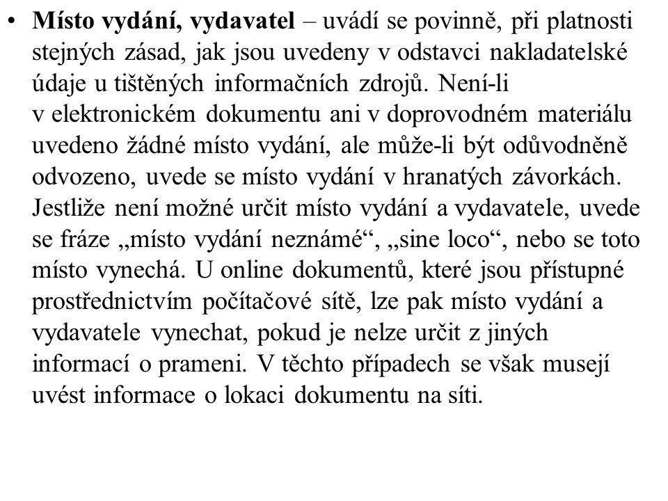 Místo vydání, vydavatel – uvádí se povinně, při platnosti stejných zásad, jak jsou uvedeny v odstavci nakladatelské údaje u tištěných informačních zdr