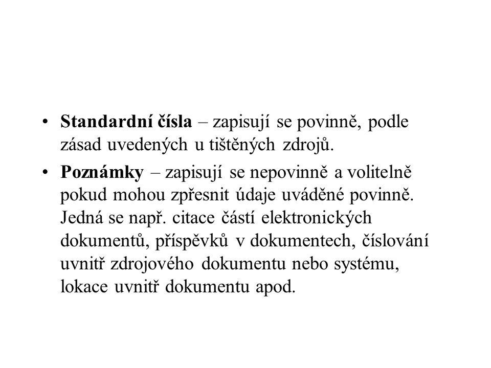 Standardní čísla – zapisují se povinně, podle zásad uvedených u tištěných zdrojů. Poznámky – zapisují se nepovinně a volitelně pokud mohou zpřesnit úd