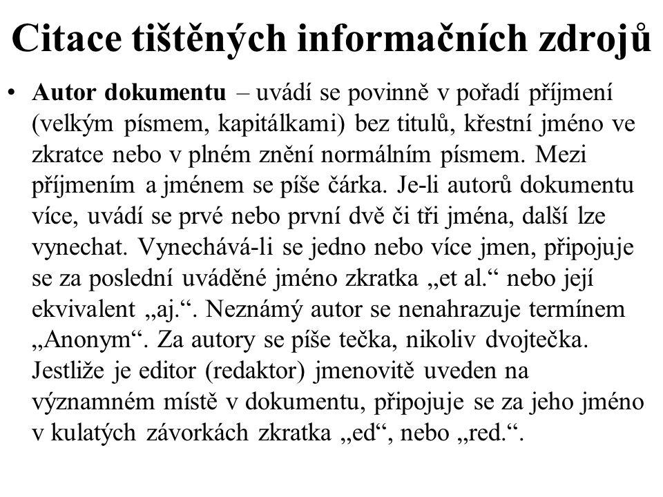 Citace tištěných informačních zdrojů Autor dokumentu – uvádí se povinně v pořadí příjmení (velkým písmem, kapitálkami) bez titulů, křestní jméno ve zkratce nebo v plném znění normálním písmem.