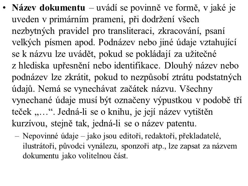 Název dokumentu – uvádí se povinně ve formě, v jaké je uveden v primárním prameni, při dodržení všech nezbytných pravidel pro transliteraci, zkracování, psaní velkých písmen apod.