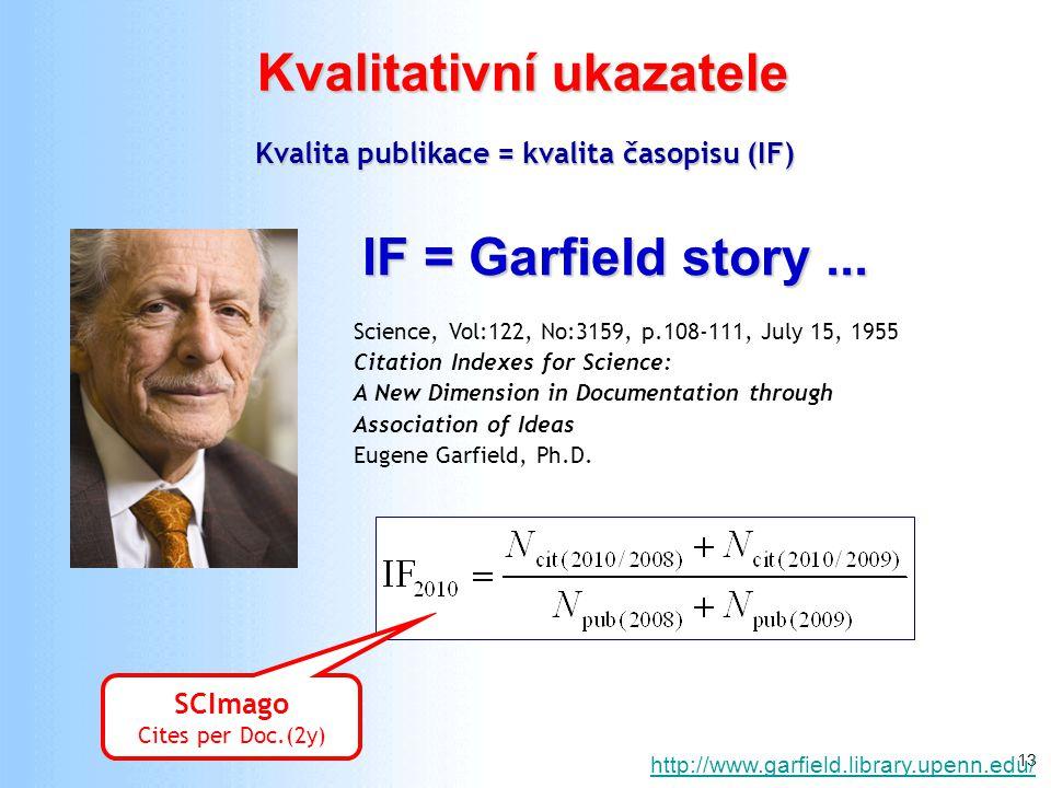 13 Kvalitativní ukazatele Kvalita publikace = kvalita časopisu (IF) http://www.garfield.library.upenn.edu/ IF = Garfield story... Science, Vol:122, No
