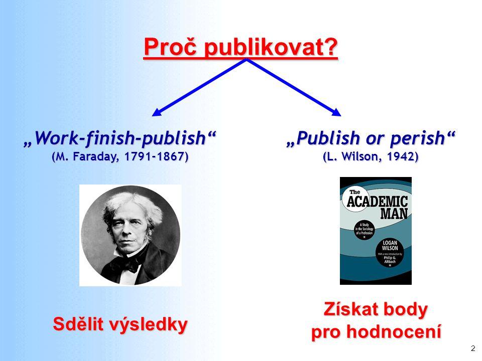 """2 Proč publikovat? """"Work-finish-publish"""" (M. Faraday, 1791-1867) Sdělit výsledky """"Publish or perish"""" (L. Wilson, 1942) Získat body pro hodnocení"""
