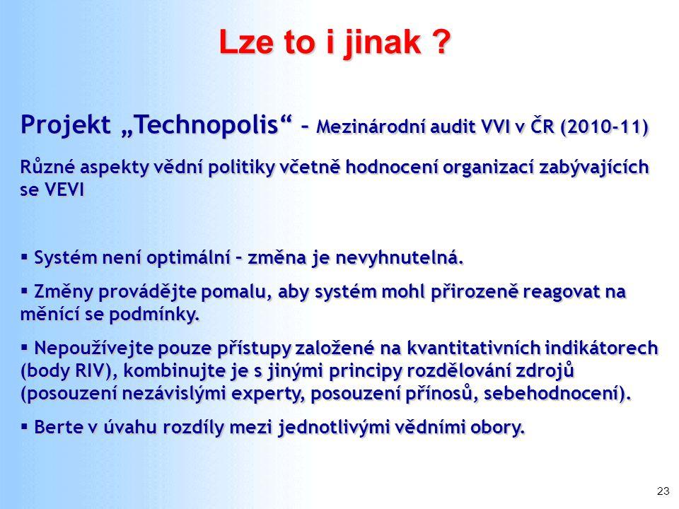 """23 Lze to i jinak ? Projekt """"Technopolis"""" – Mezinárodní audit VVI v ČR (2010-11) Různé aspekty vědní politiky včetně hodnocení organizací zabývajících"""