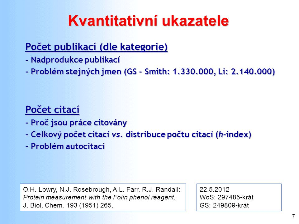 7 Kvantitativní ukazatele Počet publikací (dle kategorie) - Nadprodukce publikací - Problém stejných jmen (GS - Smith: 1.330.000, Li: 2.140.000) Počet