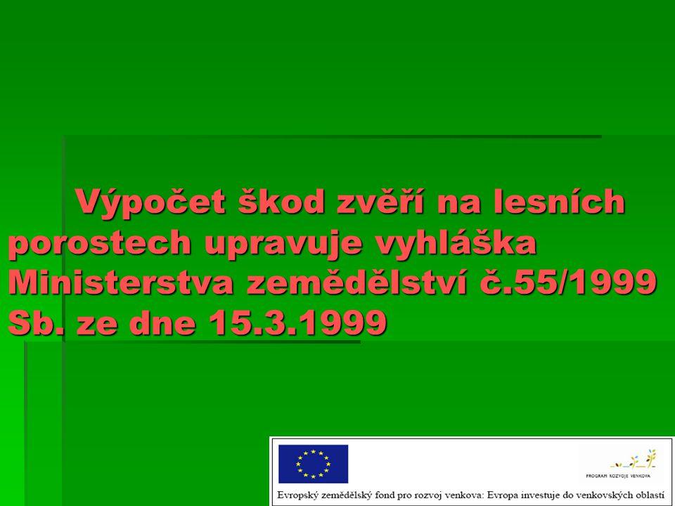 Výpočet škod zvěří na lesních porostech upravuje vyhláška Ministerstva zemědělství č.55/1999 Sb.