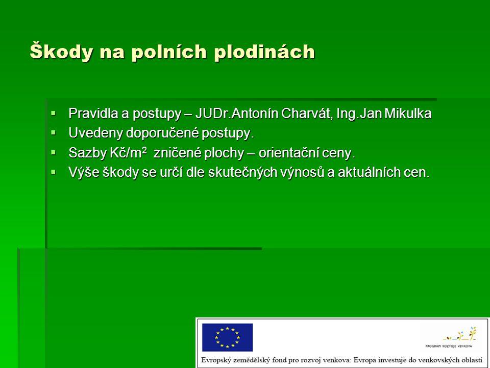 Škody na polních plodinách  Pravidla a postupy – JUDr.Antonín Charvát, Ing.Jan Mikulka  Uvedeny doporučené postupy.