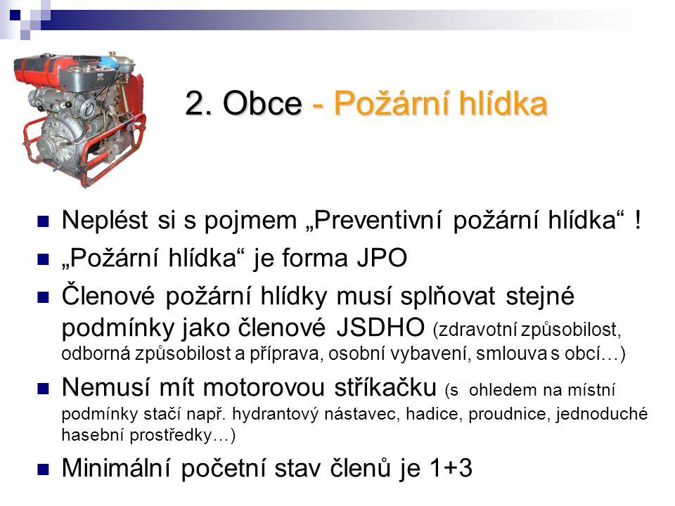 """2. Obce - Požární hlídka Neplést si s pojmem """"Preventivní požární hlídka"""" ! """"Požární hlídka"""" je forma JPO Členové požární hlídky musí splňovat stejné"""