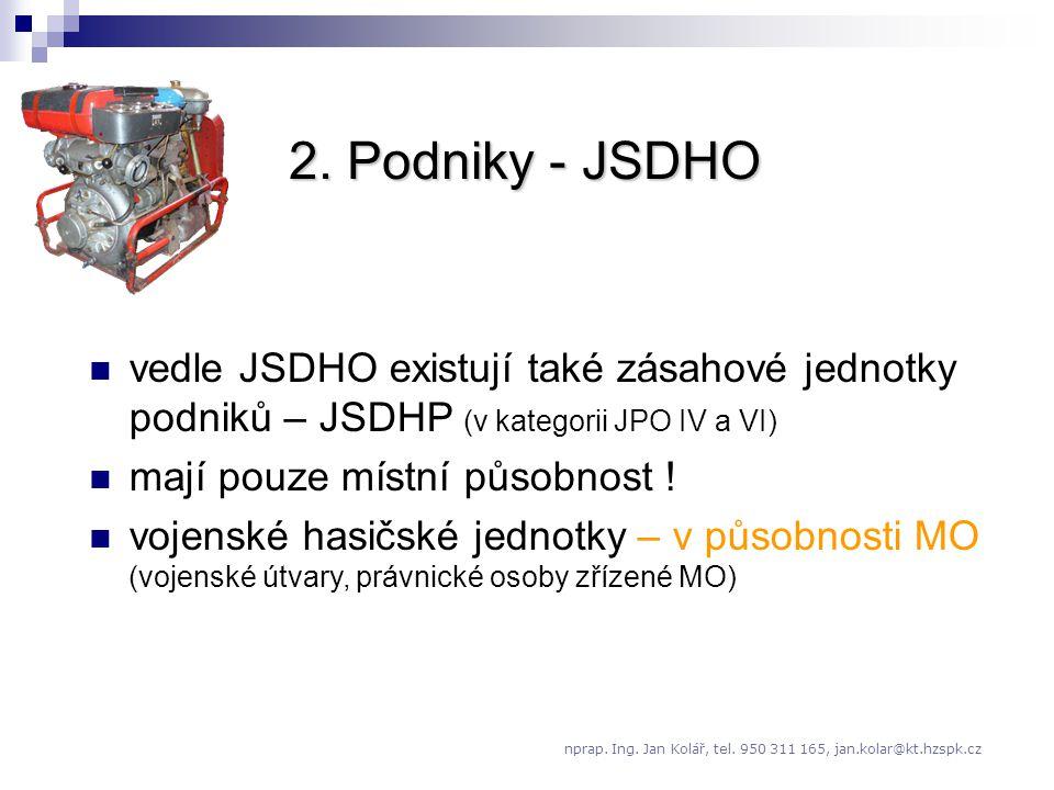 2. Podniky - JSDHO vedle JSDHO existují také zásahové jednotky podniků – JSDHP (v kategorii JPO IV a VI) mají pouze místní působnost ! vojenské hasičs