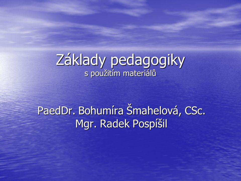 Základy pedagogiky s použitím materiálů PaedDr. Bohumíra Šmahelová, CSc. Mgr. Radek Pospíšil