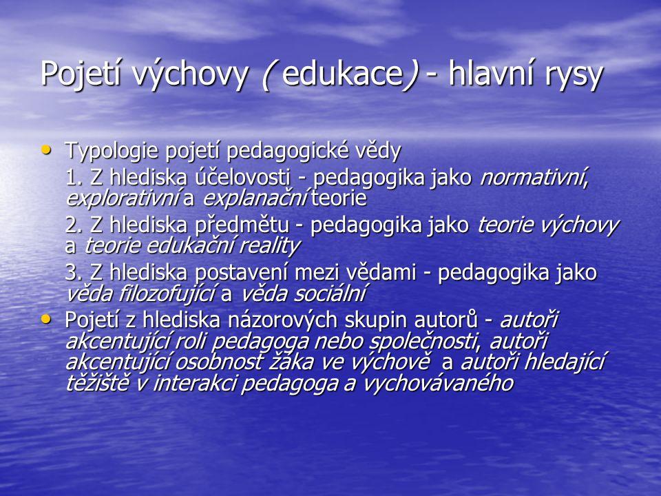 Pojetí výchovy ( edukace) - hlavní rysy Typologie pojetí pedagogické vědy Typologie pojetí pedagogické vědy 1. Z hlediska účelovosti - pedagogika jako